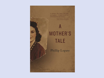 """A Mother's Tale"" by Phillip Lopate"