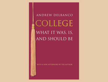 "Cover of ""College: What It Was, Is, and Should Be"" by Andrew Delbanco"