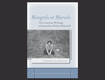 "Book cover: ""Mongrels or Marvels: The Levantine Writings of Jacqueline Shohet Kahanoff"""