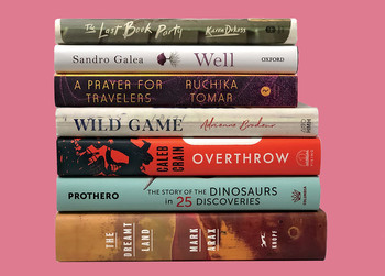 Stack of books: The Last Book Party by Karen Dukess, Well by Sandro Galea, A Prayer for Travelers by Ruchika Tomar, Wild Game by Adrienne Brodeur, Overthrow by Caleb Crain, The Story of the Dinosaurs in 25 Discoveries by Donald R. Prothero, The Dreamt Land by Mark Arax