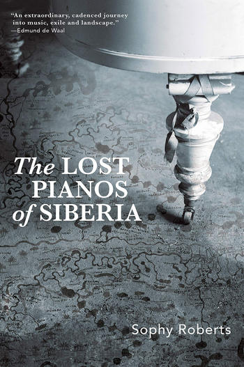 Cover of The Lost Pianos of Siberia by Sophy Roberts, reviewed by Sally Lee in Columbia Magazine fall 2020 issue